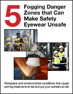 5 Fogging Danger Zones that Can Make Safety Eyewear Unsafe